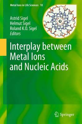 Interplay between Metal Ions and Nucleic Acids - Metal Ions in Life Sciences 10 (Paperback)