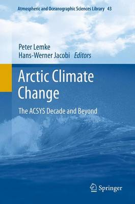 Arctic Climate Change: The ACSYS Decade and Beyond - Atmospheric and Oceanographic Sciences Library 43 (Paperback)