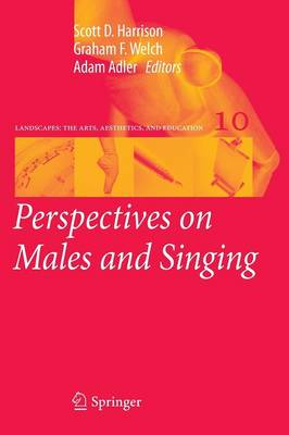 Perspectives on Males and Singing - Landscapes: the Arts, Aesthetics, and Education 10 (Paperback)
