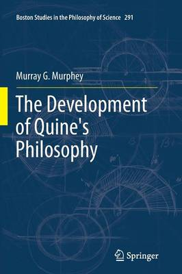 The Development of Quine's Philosophy - Boston Studies in the Philosophy and History of Science 291 (Paperback)