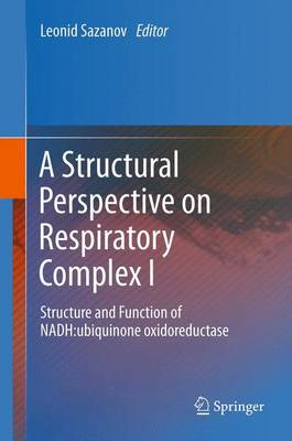 A Structural Perspective on Respiratory Complex I: Structure and Function of NADH:ubiquinone oxidoreductase (Paperback)