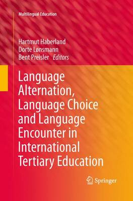Language Alternation, Language Choice and Language Encounter in International Tertiary Education - Multilingual Education 5 (Paperback)