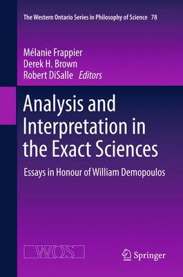 Analysis and Interpretation in the Exact Sciences: Essays in Honour of William Demopoulos - The Western Ontario Series in Philosophy of Science 78 (Paperback)