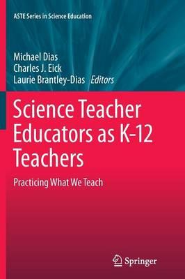 Science Teacher Educators as K-12 Teachers: Practicing what we teach - ASTE Series in Science Education (Paperback)