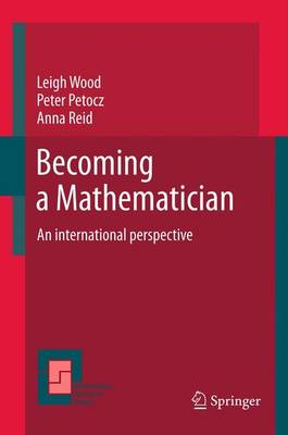 Becoming a Mathematician: An international perspective - Mathematics Education Library 56 (Paperback)