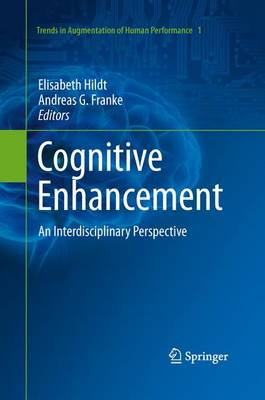 Cognitive Enhancement: An Interdisciplinary Perspective - Trends in Augmentation of Human Performance 1 (Paperback)