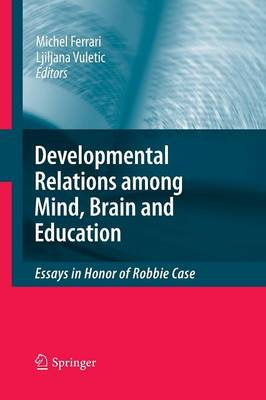 Developmental Relations among Mind, Brain and Education: Essays in Honor of Robbie Case (Paperback)