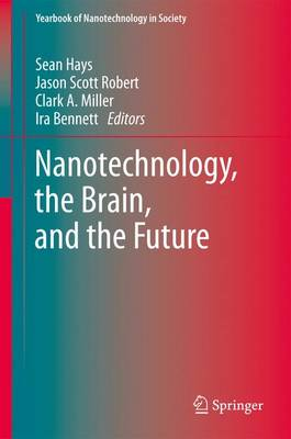 Nanotechnology, the Brain, and the Future - Yearbook of Nanotechnology in Society 3 (Paperback)