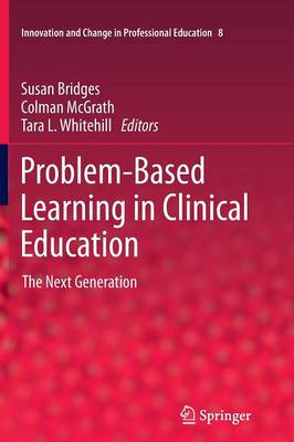 Problem-Based Learning in Clinical Education: The Next Generation - Innovation and Change in Professional Education 8 (Paperback)