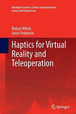 Haptics for Virtual Reality and Teleoperation - Intelligent Systems, Control and Automation: Science and Engineering 67 (Paperback)
