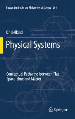 Physical Systems: Conceptual Pathways between Flat Space-time and Matter - Boston Studies in the Philosophy and History of Science 264 (Paperback)