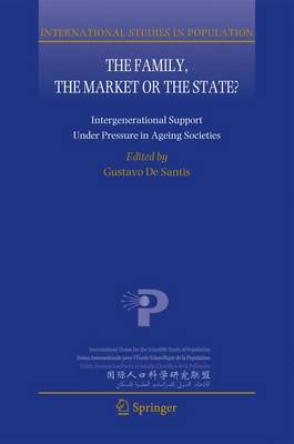 The Family, the Market or the State?: Intergenerational Support Under Pressure in Ageing Societies - International Studies in Population 10 (Paperback)