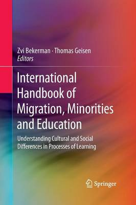 International Handbook of Migration, Minorities and Education: Understanding Cultural and Social Differences in Processes of Learning (Paperback)