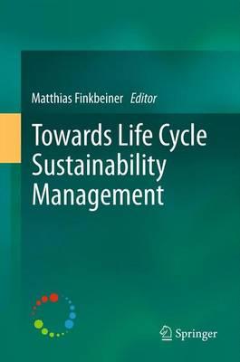 Towards Life Cycle Sustainability Management (Paperback)