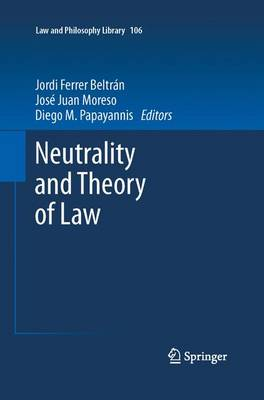 Neutrality and Theory of Law - Law and Philosophy Library 106 (Paperback)