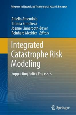Integrated Catastrophe Risk Modeling: Supporting Policy Processes - Advances in Natural and Technological Hazards Research 32 (Paperback)
