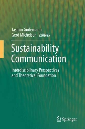 Sustainability Communication: Interdisciplinary Perspectives and Theoretical Foundation (Paperback)