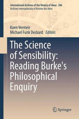 The Science of Sensibility: Reading Burke's Philosophical Enquiry - International Archives of the History of Ideas / Archives Internationales d'Histoire des Idees 206 (Paperback)