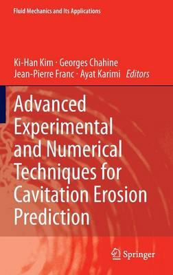 Advanced Experimental and Numerical Techniques for Cavitation Erosion Prediction - Fluid Mechanics and Its Applications 106 (Hardback)