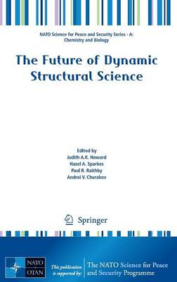 The Future of Dynamic Structural Science - NATO Science for Peace and Security Series A: Chemistry and Biology (Hardback)