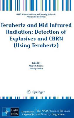 Terahertz and Mid Infrared Radiation: Detection of Explosives and CBRN (Using Terahertz) - NATO Science for Peace and Security Series B: Physics and Biophysics (Hardback)