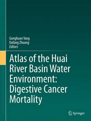 Atlas of the Huai River Basin Water Environment: Digestive Cancer Mortality (Hardback)