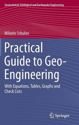 Practical Guide to Geo-Engineering: With Equations, Tables, Graphs and Check Lists - Geotechnical, Geological and Earthquake Engineering 29 (Hardback)