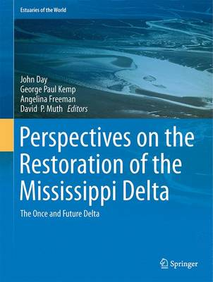 Perspectives on the Restoration of the Mississippi Delta: The Once and Future Delta - Estuaries of the World (Hardback)