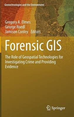 Forensic GIS: The Role of Geospatial Technologies for Investigating Crime and Providing Evidence - Geotechnologies and the Environment 11 (Hardback)