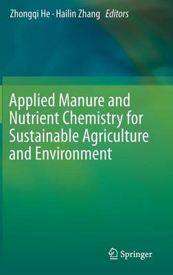 Applied Manure and Nutrient Chemistry for Sustainable Agriculture and Environment (Hardback)