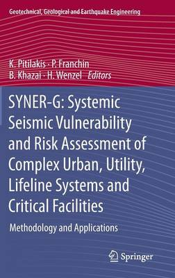 SYNER-G: Systemic Seismic Vulnerability and Risk Assessment of Complex Urban, Utility, Lifeline Systems and Critical Facilities: Methodology and Applications - Geotechnical, Geological and Earthquake Engineering 31 (Hardback)