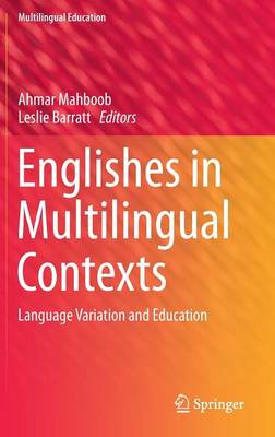 Englishes in Multilingual Contexts: Language Variation and Education - Multilingual Education 10 (Hardback)
