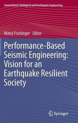 Performance-Based Seismic Engineering: Vision for an Earthquake Resilient Society - Geotechnical, Geological and Earthquake Engineering 32 (Hardback)