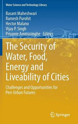 The Security of Water, Food, Energy and Liveability of Cities: Challenges and Opportunities for Peri-Urban Futures - Water Science and Technology Library 71 (Hardback)
