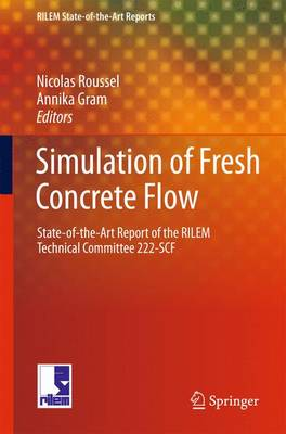 Simulation of Fresh Concrete Flow: State-of-the Art Report of the RILEM Technical Committee 222-SCF - RILEM State-of-the-Art Reports 15 (Hardback)