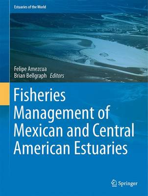 Fisheries Management of Mexican and Central American Estuaries - Estuaries of the World (Hardback)