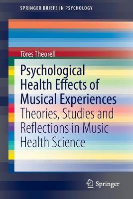Psychological Health Effects of Musical Experiences: Theories, Studies and Reflections in Music Health Science - SpringerBriefs in Psychology (Paperback)
