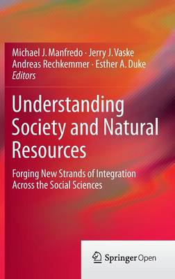 Understanding Society and Natural Resources: Forging New Strands of Integration Across the Social Sciences (Hardback)