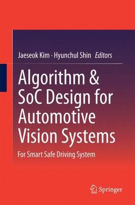 Algorithm & SoC Design for Automotive Vision Systems: For Smart Safe Driving System (Hardback)