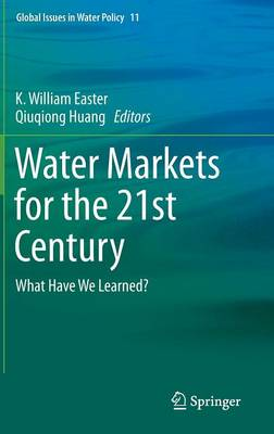 Water Markets for the 21st Century: What Have We Learned? - Global Issues in Water Policy 11 (Hardback)