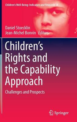 Children's Rights and the Capability Approach: Challenges and Prospects - Children's Well-Being: Indicators and Research 8 (Hardback)