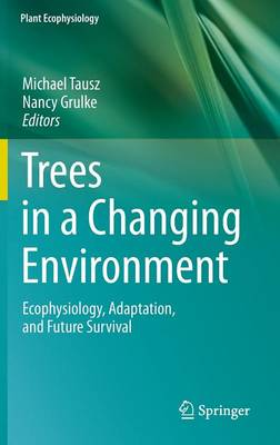 Trees in a Changing Environment: Ecophysiology, Adaptation, and Future Survival - Plant Ecophysiology 9 (Hardback)