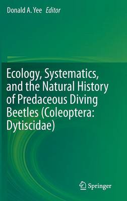 Ecology, Systematics, and the Natural History of Predaceous Diving Beetles (Coleoptera: Dytiscidae) (Hardback)