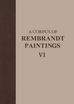 A Corpus of Rembrandt Paintings VI: Rembrandt's Paintings Revisited - A Complete Survey - Rembrandt Research Project Foundation 6 (Hardback)