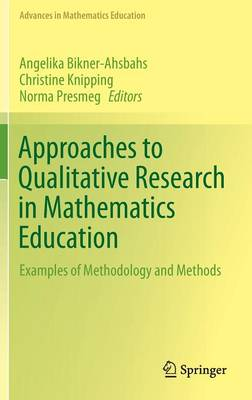 Approaches to Qualitative Research in Mathematics Education: Examples of Methodology and Methods - Advances in Mathematics Education (Hardback)