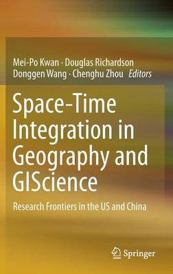 Space-Time Integration in Geography and GIScience: Research Frontiers in the US and China (Hardback)