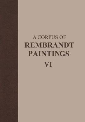 A Corpus of Rembrandt Paintings VI: Rembrandt's Paintings Revisited - A Complete Survey - Rembrandt Research Project Foundation 6 (Book)