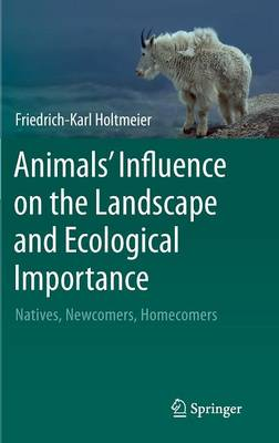 Animals' Influence on the Landscape and Ecological Importance: Natives, Newcomers, Homecomers (Hardback)