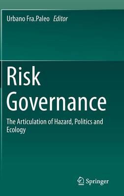 Risk Governance: The Articulation of Hazard, Politics and Ecology (Hardback)