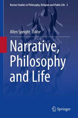 Narrative, Philosophy and Life - Boston Studies in Philosophy, Religion and Public Life 2 (Hardback)